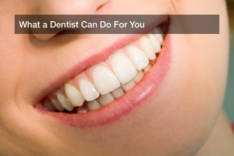 What a Dentist Can Do For You