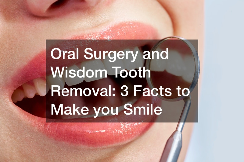 Oral Surgery and Wisdom Tooth Removal  3 Facts to Make you Smile