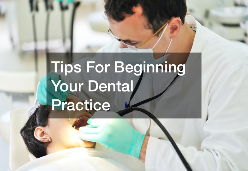 Tips For Beginning Your Dental Practice