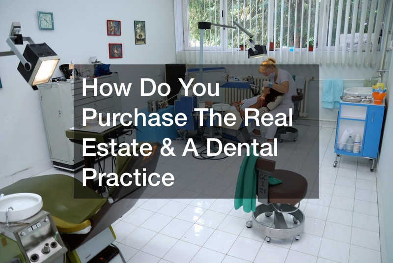 How Do You Purchase The Real Estate and A Dental Practice