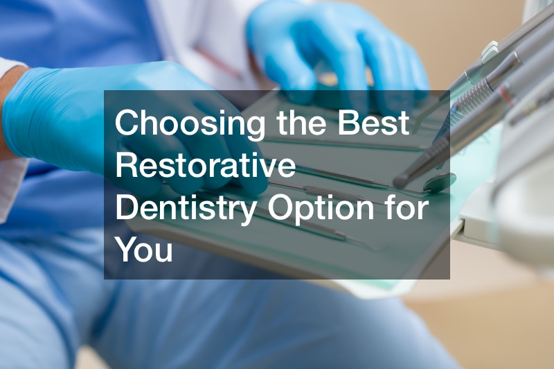 Choosing the Best Restorative Dentistry Option for You