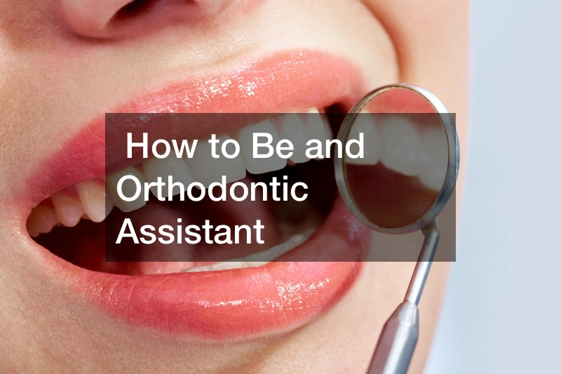 How to Be and Orthodontic Assistant